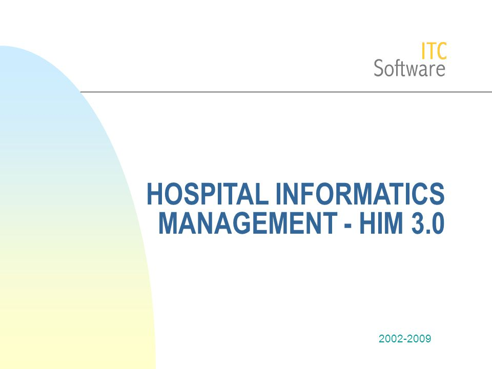 2002-2009 HOSPITAL INFORMATICS MANAGEMENT - HIM 3.0