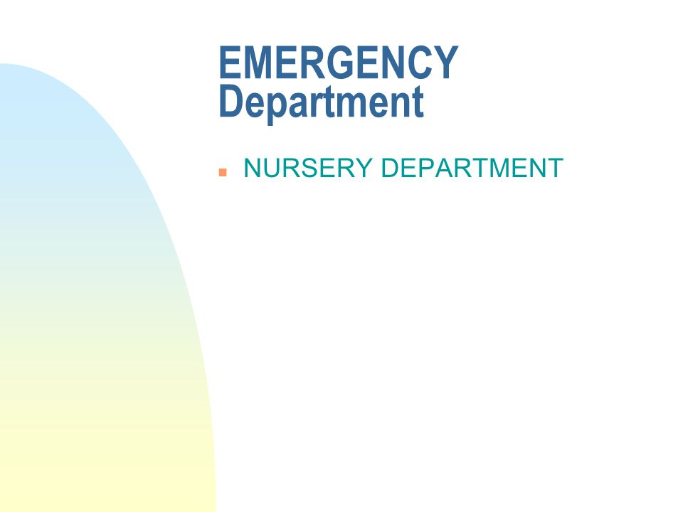 EMERGENCY Department n NURSERY DEPARTMENT