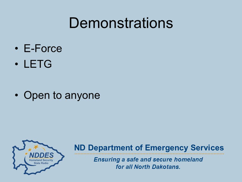 Final Evaluation Evaluation team recommended E-Force Ensuring a safe and secure homeland for all North Dakotans.