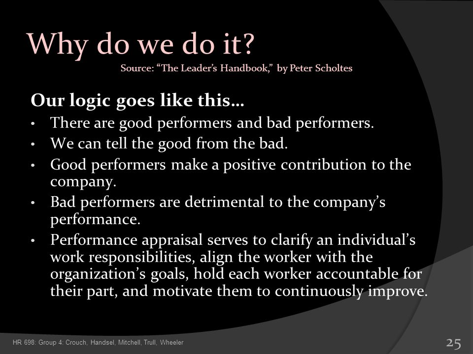 Why do we do it? Our logic goes like this… There are good performers and bad performers. We can tell the good from the bad. Good performers make a pos