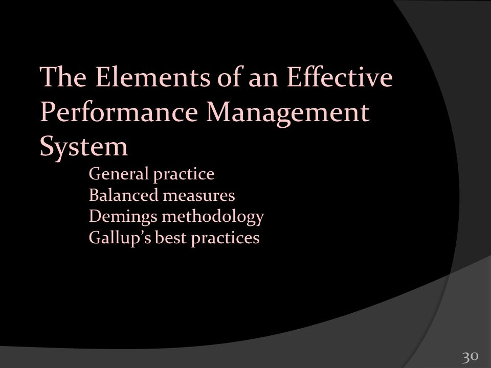30 The Elements of an Effective Performance Management System General practice Balanced measures Demings methodology Gallups best practices