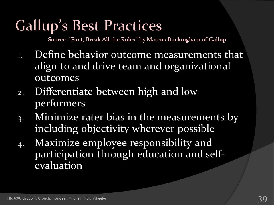 Gallups Best Practices 1. Define behavior outcome measurements that align to and drive team and organizational outcomes 2. Differentiate between high