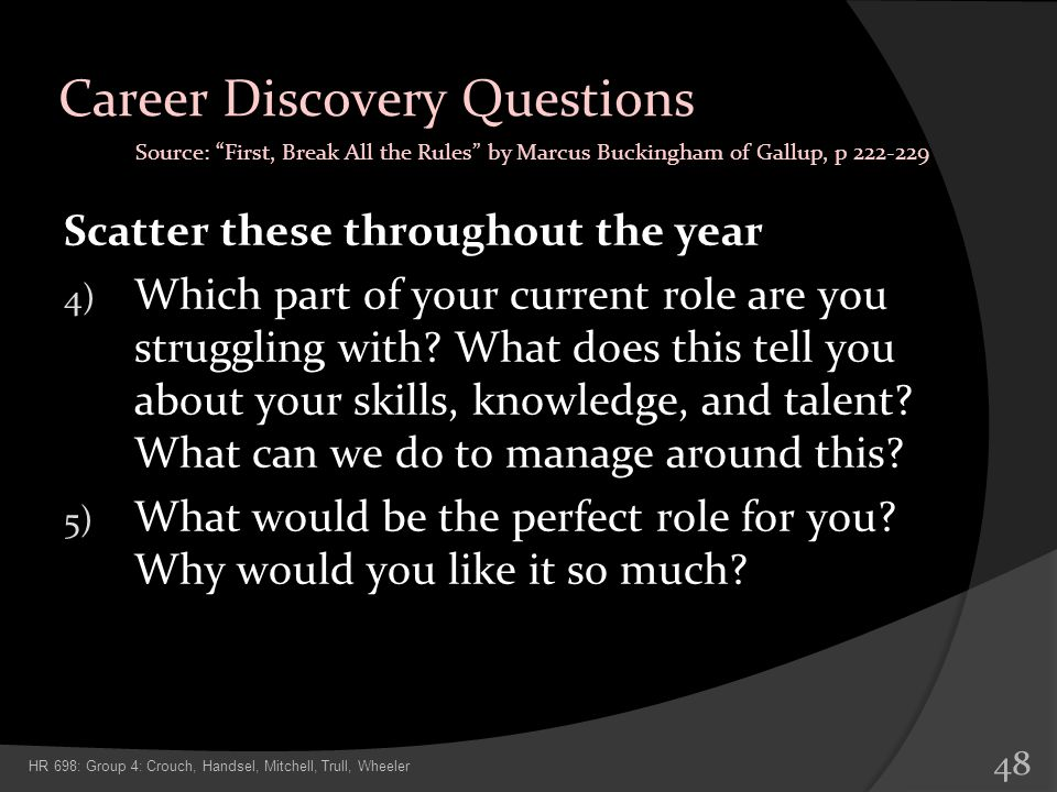Career Discovery Questions Scatter these throughout the year 4) Which part of your current role are you struggling with? What does this tell you about