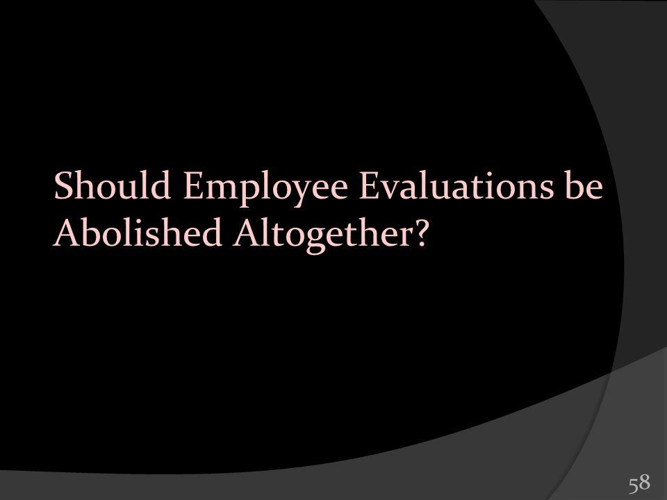 58 Should Employee Evaluations be Abolished Altogether?