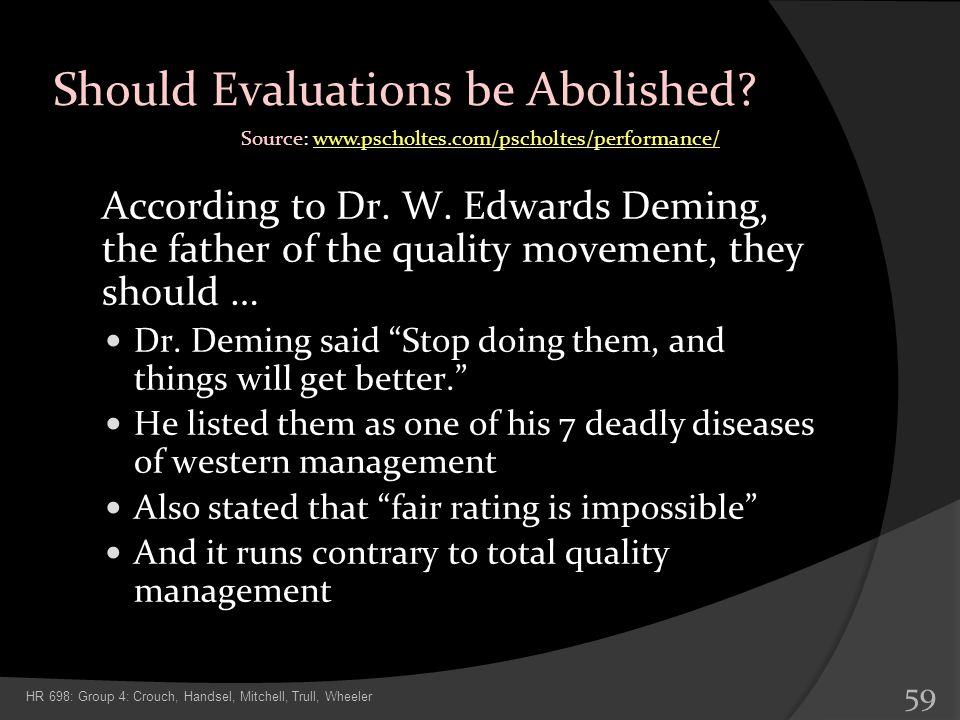 Should Evaluations be Abolished? According to Dr. W. Edwards Deming, the father of the quality movement, they should … Dr. Deming said Stop doing them