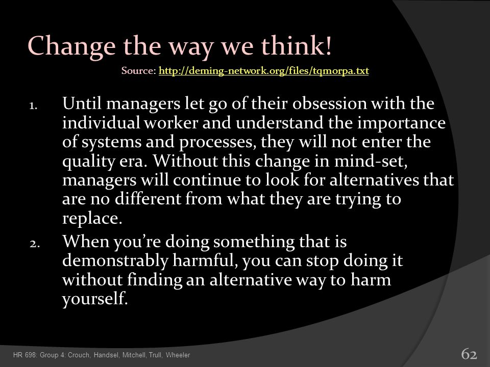 Change the way we think! 1. Until managers let go of their obsession with the individual worker and understand the importance of systems and processes