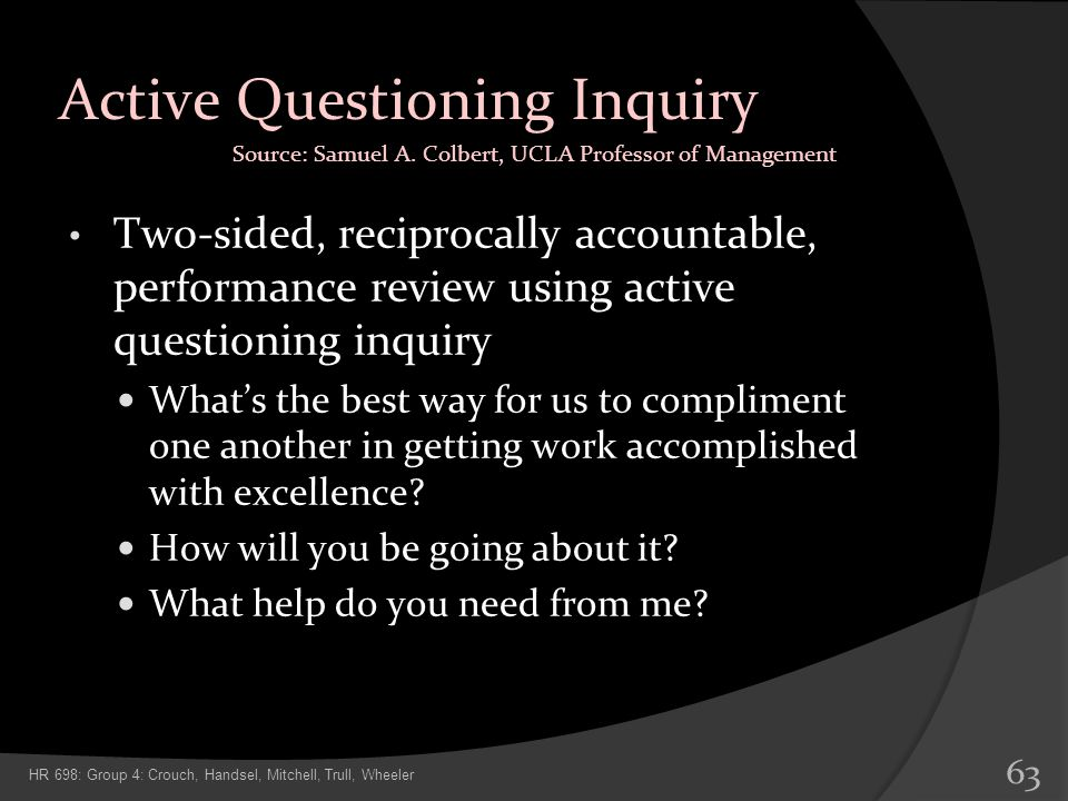 Active Questioning Inquiry Two-sided, reciprocally accountable, performance review using active questioning inquiry Whats the best way for us to compl