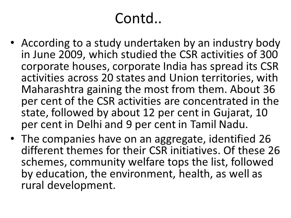 Contd.. According to a study undertaken by an industry body in June 2009, which studied the CSR activities of 300 corporate houses, corporate India ha