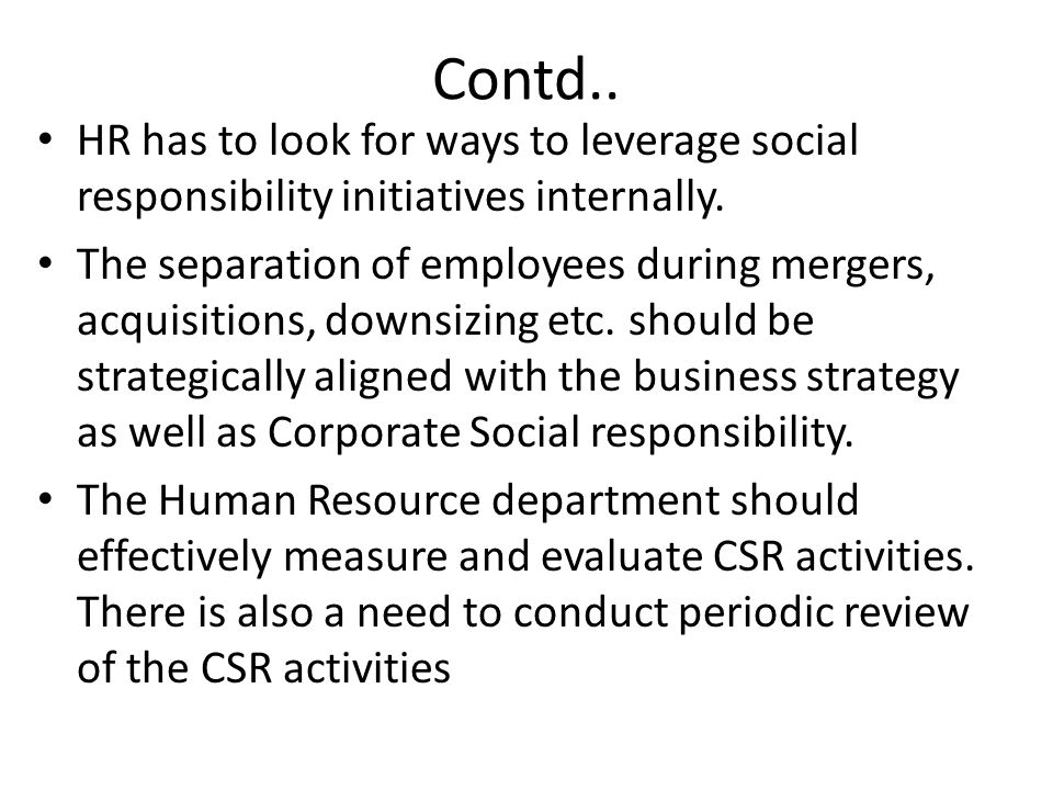 Contd..HR has to look for ways to leverage social responsibility initiatives internally.