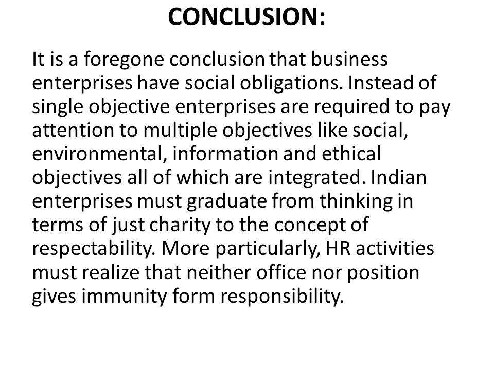 CONCLUSION: It is a foregone conclusion that business enterprises have social obligations.