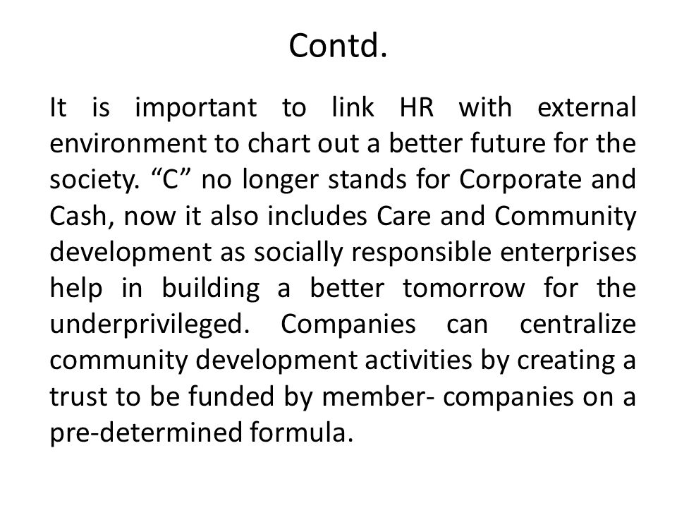 Contd. It is important to link HR with external environment to chart out a better future for the society. C no longer stands for Corporate and Cash, n