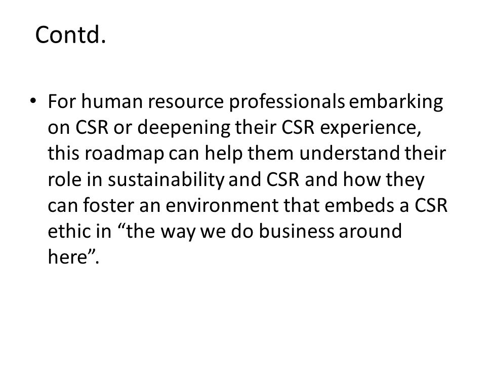 Contd. For human resource professionals embarking on CSR or deepening their CSR experience, this roadmap can help them understand their role in sustai