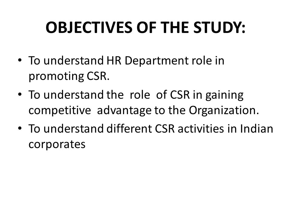 OBJECTIVES OF THE STUDY: To understand HR Department role in promoting CSR.