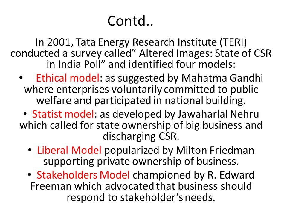 Contd.. In 2001, Tata Energy Research Institute (TERI) conducted a survey called Altered Images: State of CSR in India Poll and identified four models