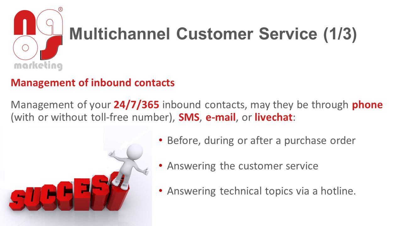 Management of outbound contacts welcome calls or comfort calls turn your customer into brand ambassador recommending your company around visibility development increase of subscribed members to your mailing lists and newsletters.