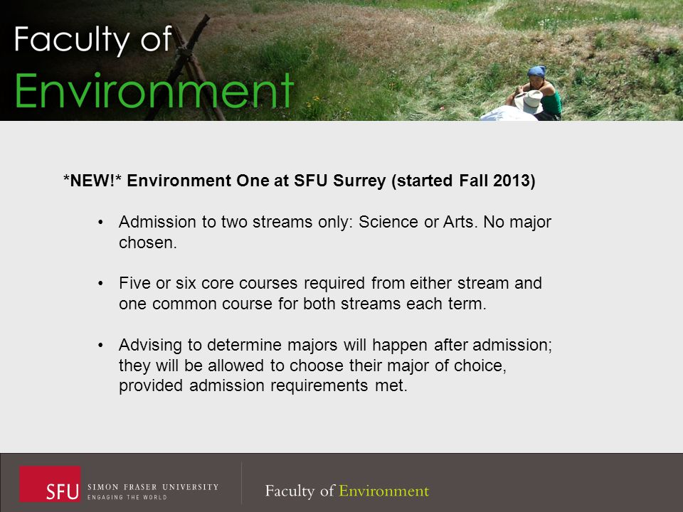 *NEW!* Environment One at SFU Surrey (started Fall 2013) Admission to two streams only: Science or Arts.