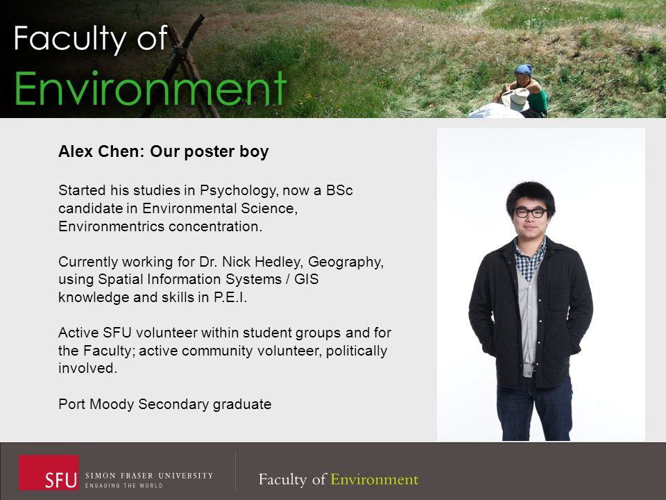 Alex Chen: Our poster boy Started his studies in Psychology, now a BSc candidate in Environmental Science, Environmentrics concentration.