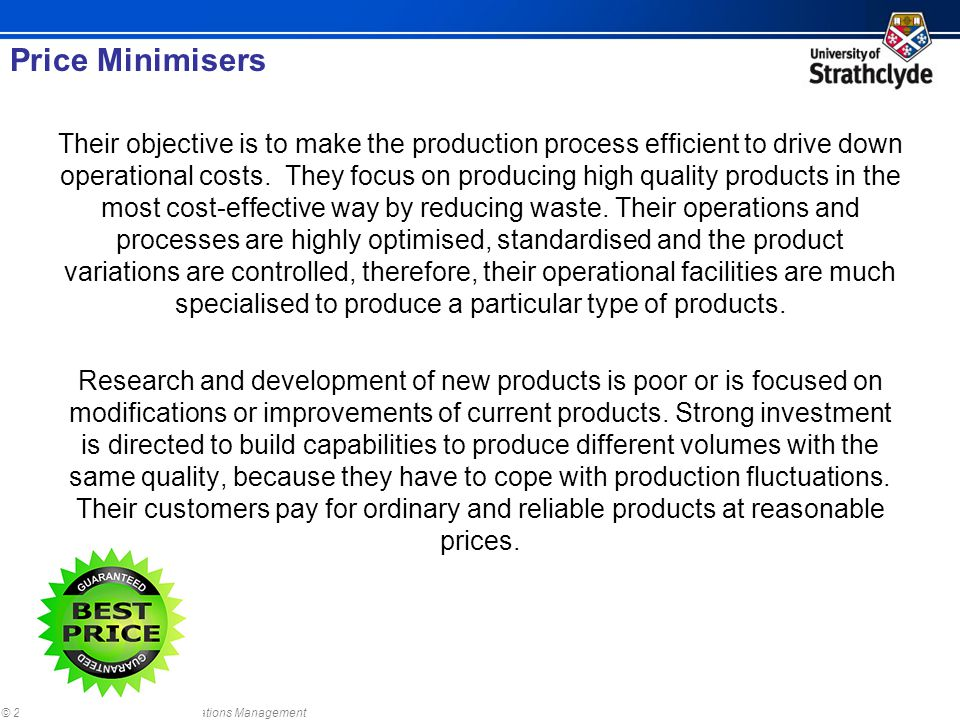 © 2011, Strathclyde Institute for Operations Management Their objective is to make the production process efficient to drive down operational costs. T