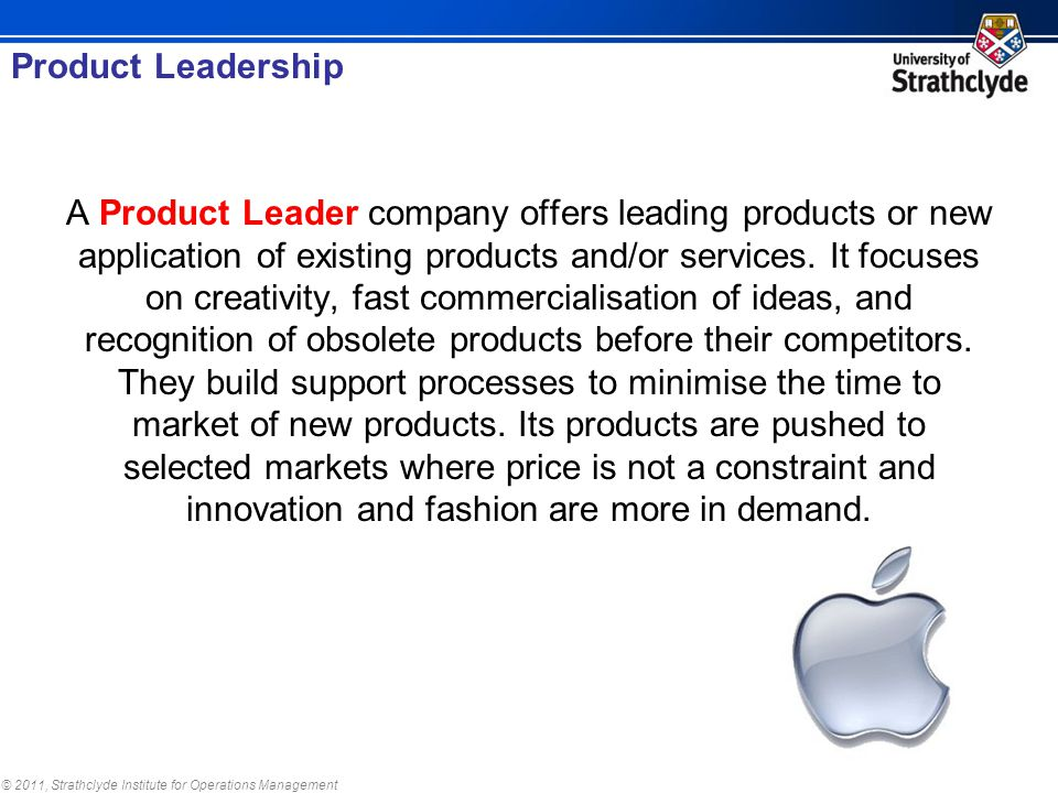 © 2011, Strathclyde Institute for Operations Management A Product Leader company offers leading products or new application of existing products and/o