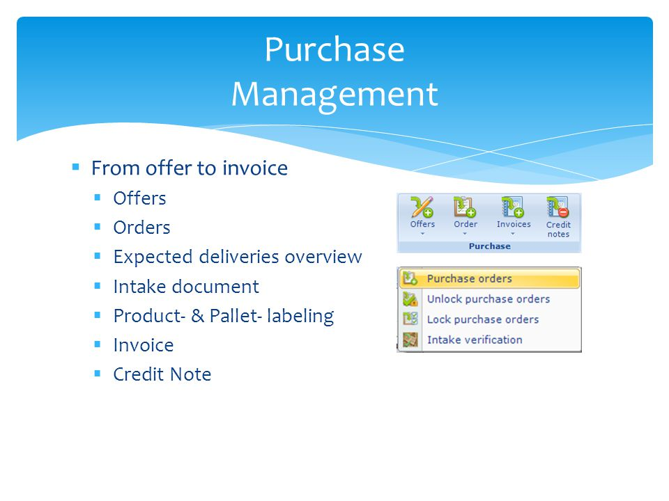 From offer to invoice Offers Orders Expected deliveries overview Intake document Product- & Pallet- labeling Invoice Credit Note Purchase Management