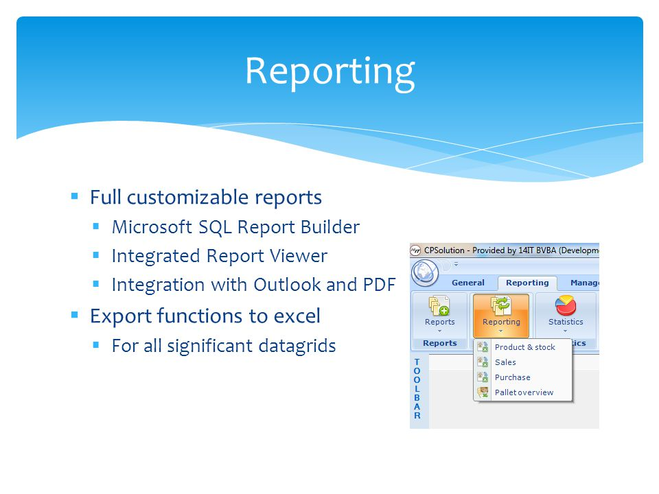 Full customizable reports Microsoft SQL Report Builder Integrated Report Viewer Integration with Outlook and PDF Export functions to excel For all sig