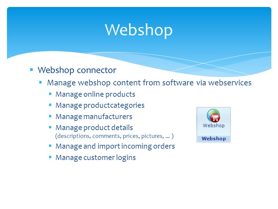 Webshop connector Manage webshop content from software via webservices Manage online products Manage productcategories Manage manufacturers Manage pro