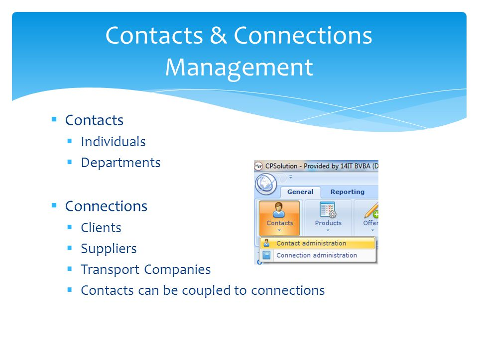 Contacts Individuals Departments Connections Clients Suppliers Transport Companies Contacts can be coupled to connections Contacts & Connections Manag