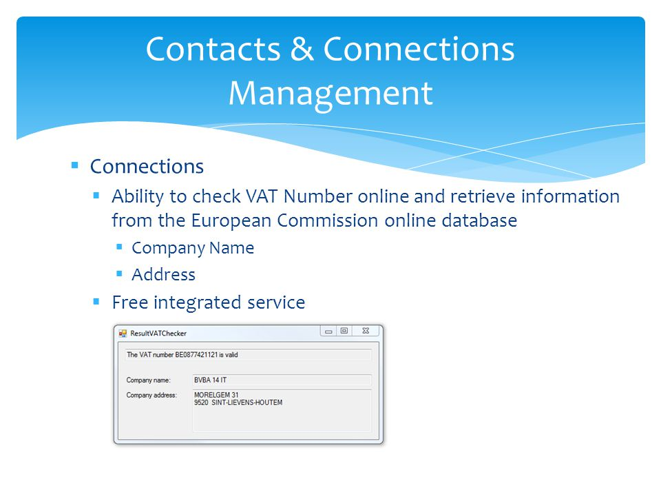 Connections Ability to check VAT Number online and retrieve information from the European Commission online database Company Name Address Free integra