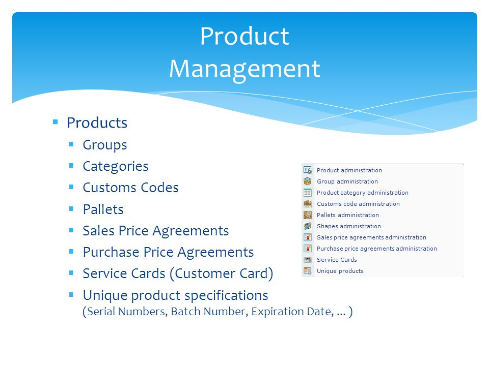 Products Groups Categories Customs Codes Pallets Sales Price Agreements Purchase Price Agreements Service Cards (Customer Card) Unique product specifi