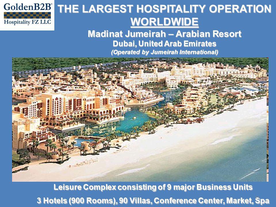 THE LARGEST HOSPITALITY OPERATION WORLDWIDE Madinat Jumeirah – Arabian Resort Dubai, United Arab Emirates (Operated by Jumeirah International) Leisure
