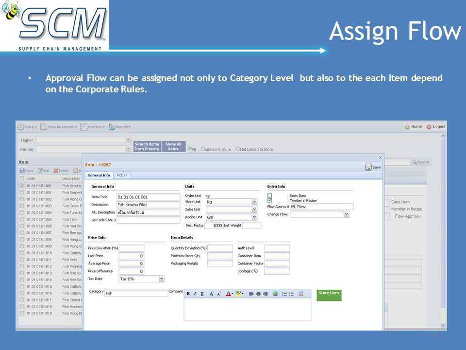 Assign Flow Approval Flow can be assigned not only to Category Level but also to the each Item depend on the Corporate Rules. 26