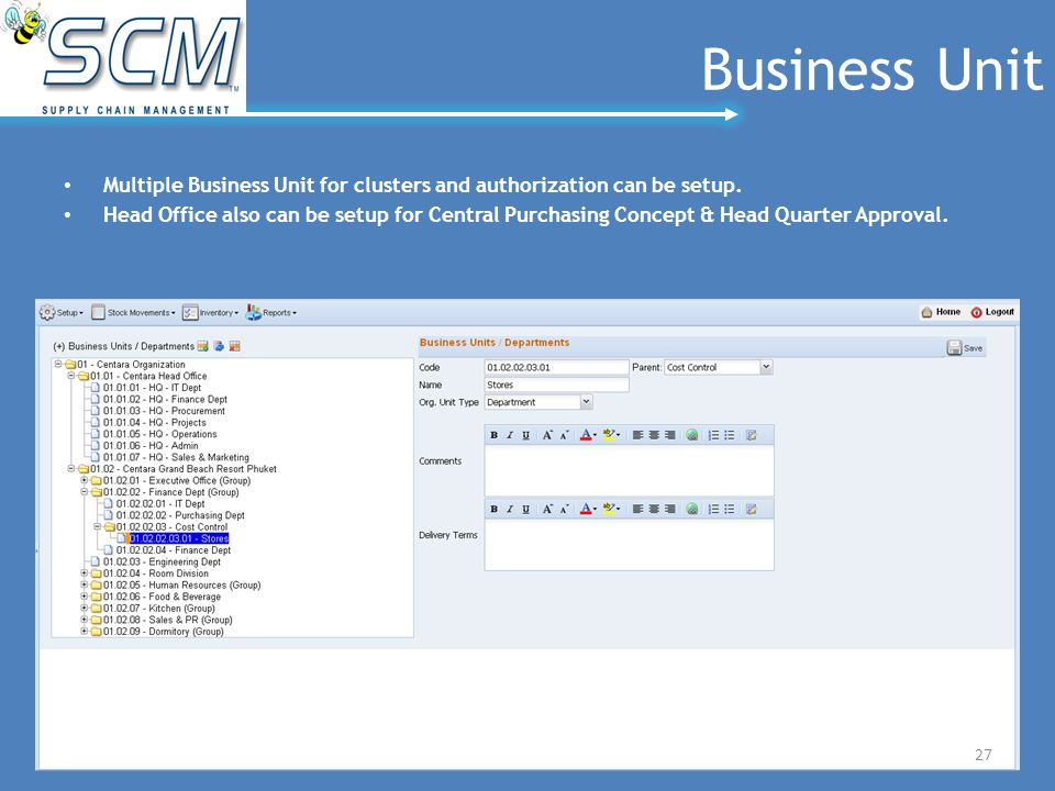 Business Unit Multiple Business Unit for clusters and authorization can be setup. Head Office also can be setup for Central Purchasing Concept & Head