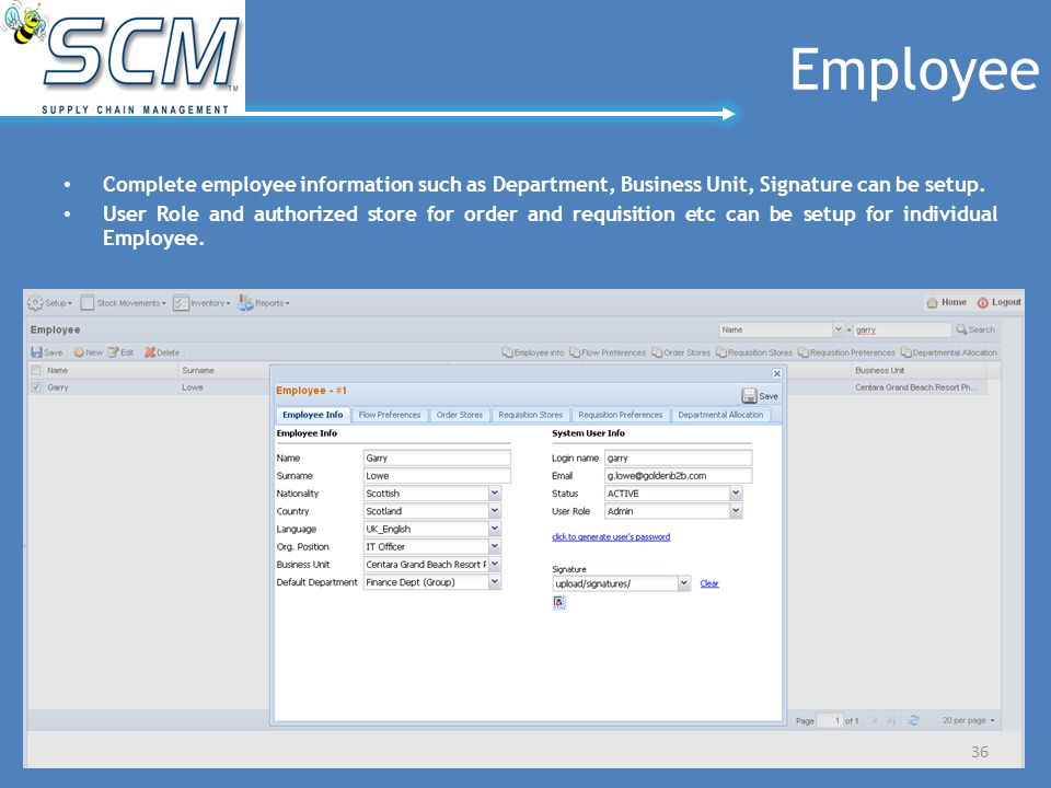Employee Complete employee information such as Department, Business Unit, Signature can be setup. User Role and authorized store for order and requisi