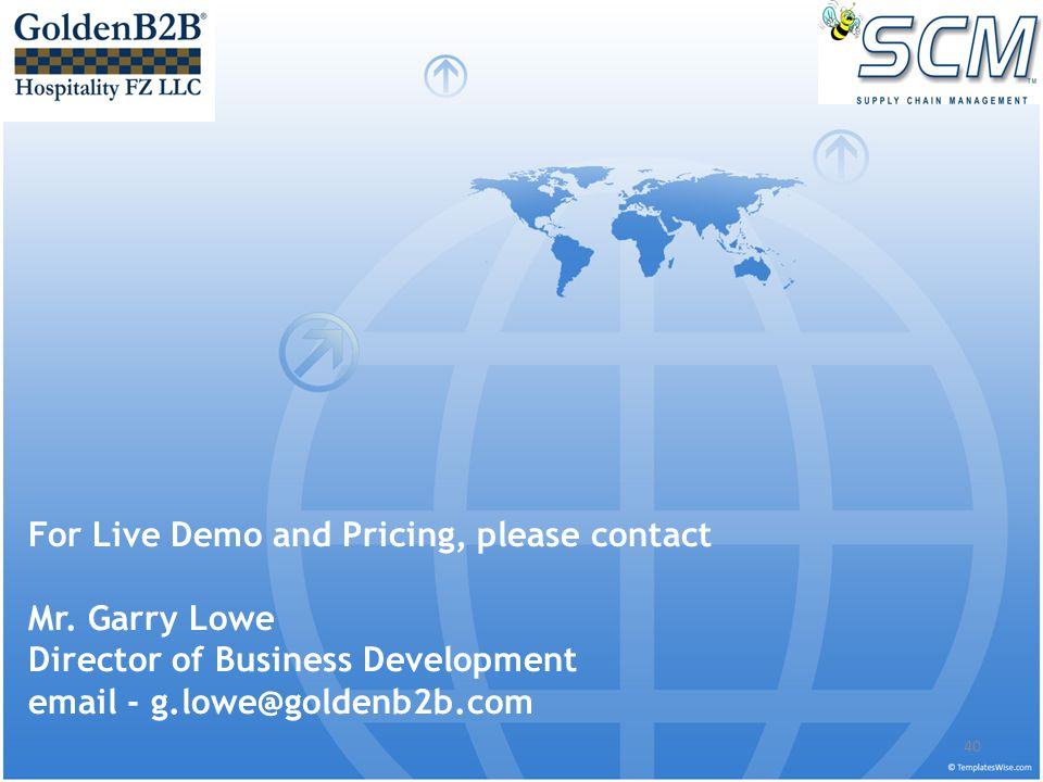 For Live Demo and Pricing, please contact Mr. Garry Lowe Director of Business Development email - g.lowe@goldenb2b.com 40