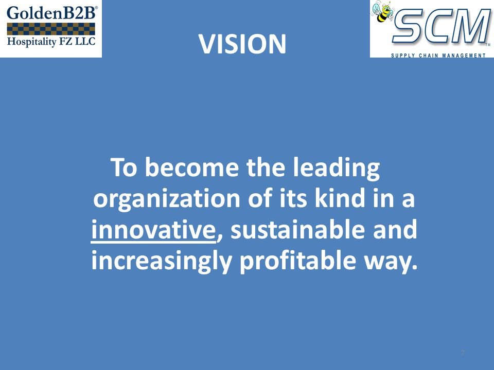 To become the leading organization of its kind in a innovative, sustainable and increasingly profitable way.