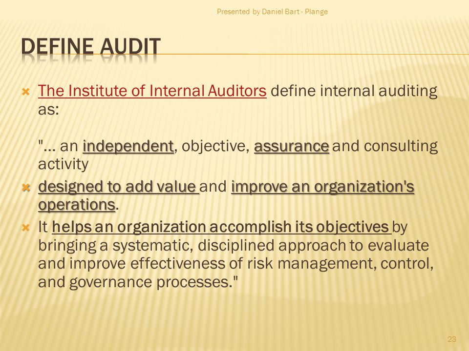 independentassurance The Institute of Internal Auditors define internal auditing as: … an independent, objective, assurance and consulting activity The Institute of Internal Auditors designed to add value improve an organization s operations designed to add value and improve an organization s operations.