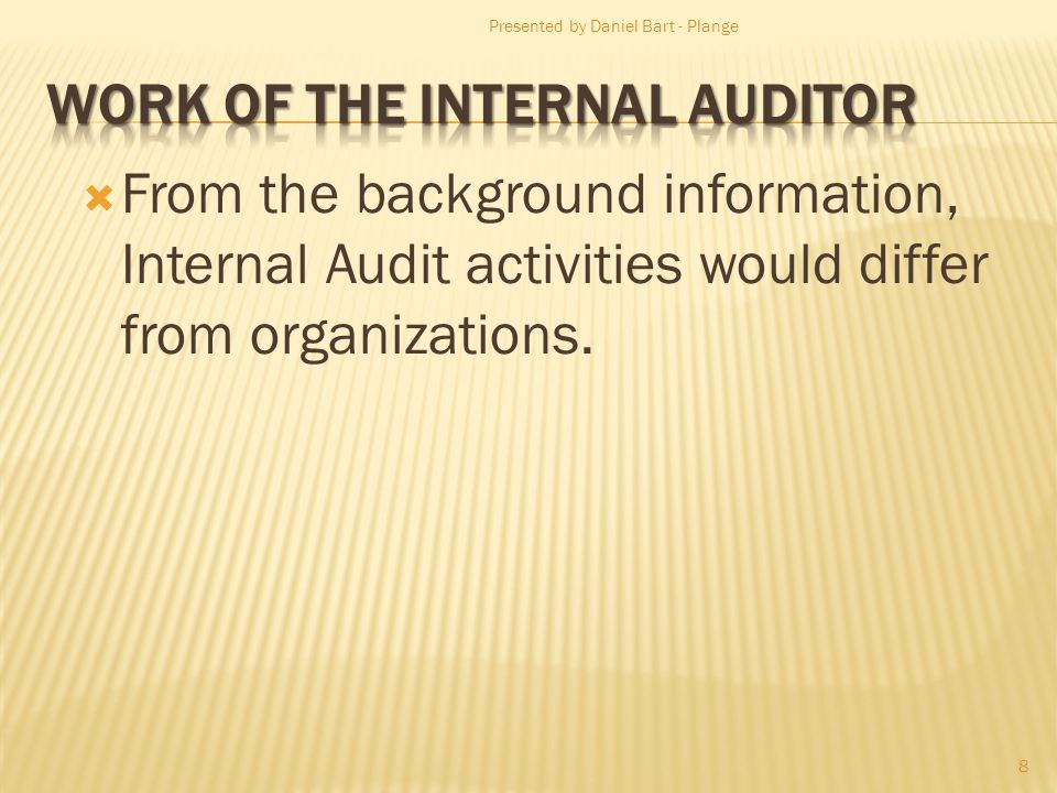 From the background information, Internal Audit activities would differ from organizations.
