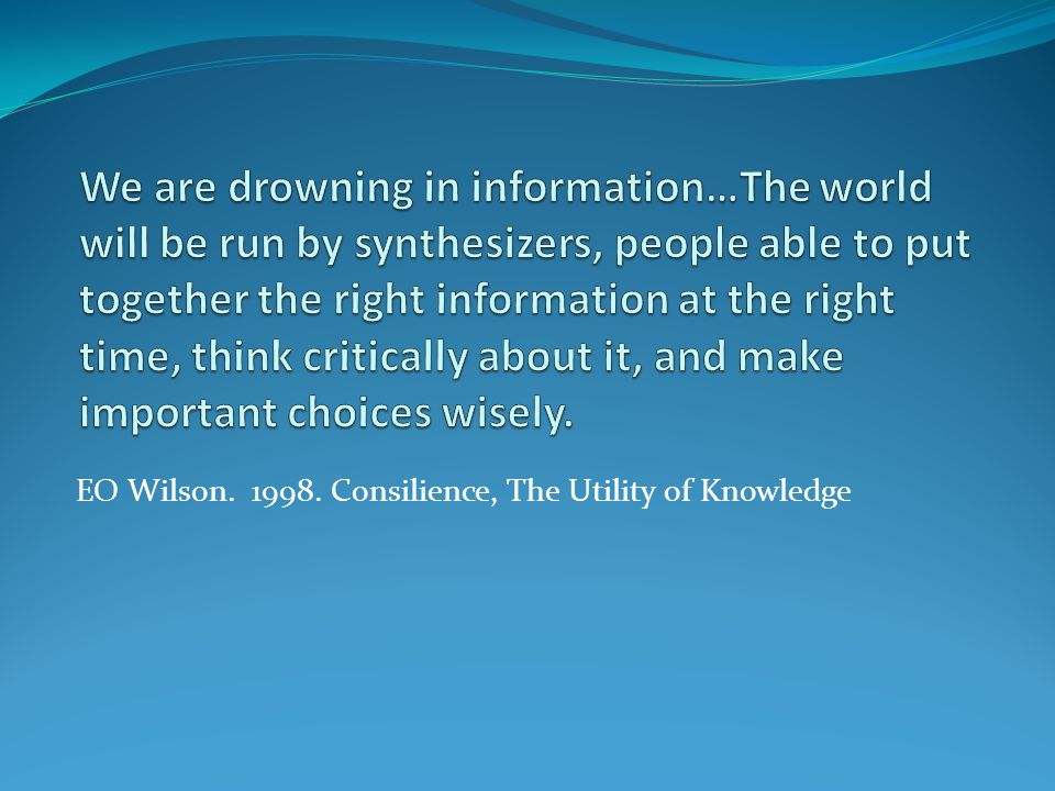 EO Wilson. 1998. Consilience, The Utility of Knowledge