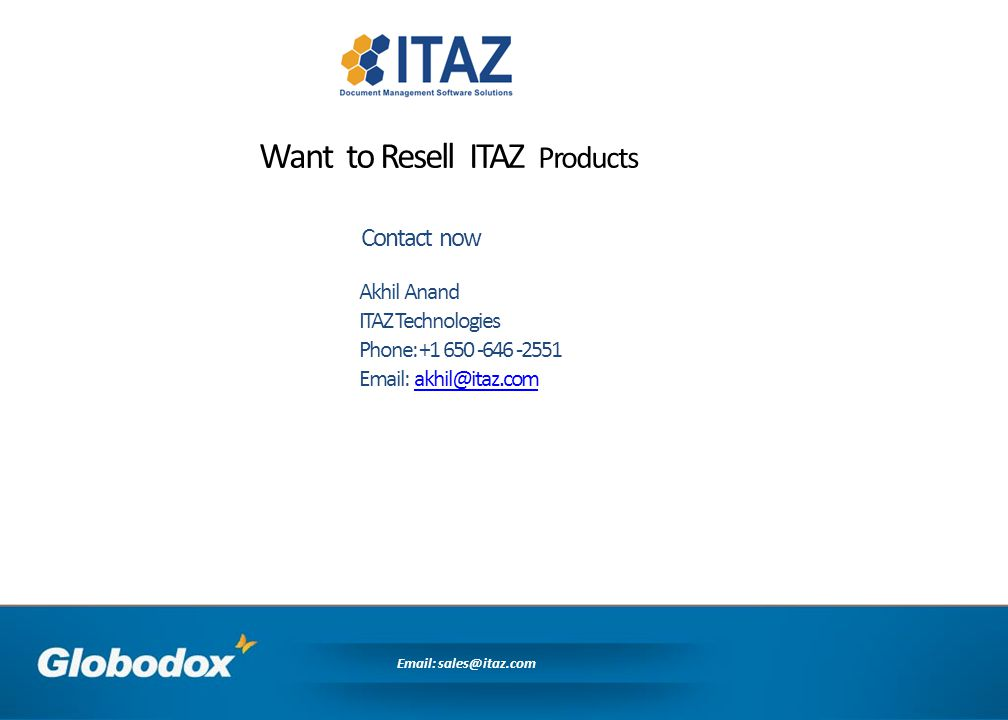 Contact now Email: sales@itaz.com Akhil Anand ITAZ Technologies Phone: +1 650 -646 -2551 Email: akhil@itaz.comakhil@itaz.com Want to Resell ITAZ Products