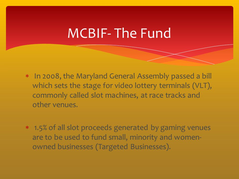 In 2008, the Maryland General Assembly passed a bill which sets the stage for video lottery terminals (VLT), commonly called slot machines, at race tr