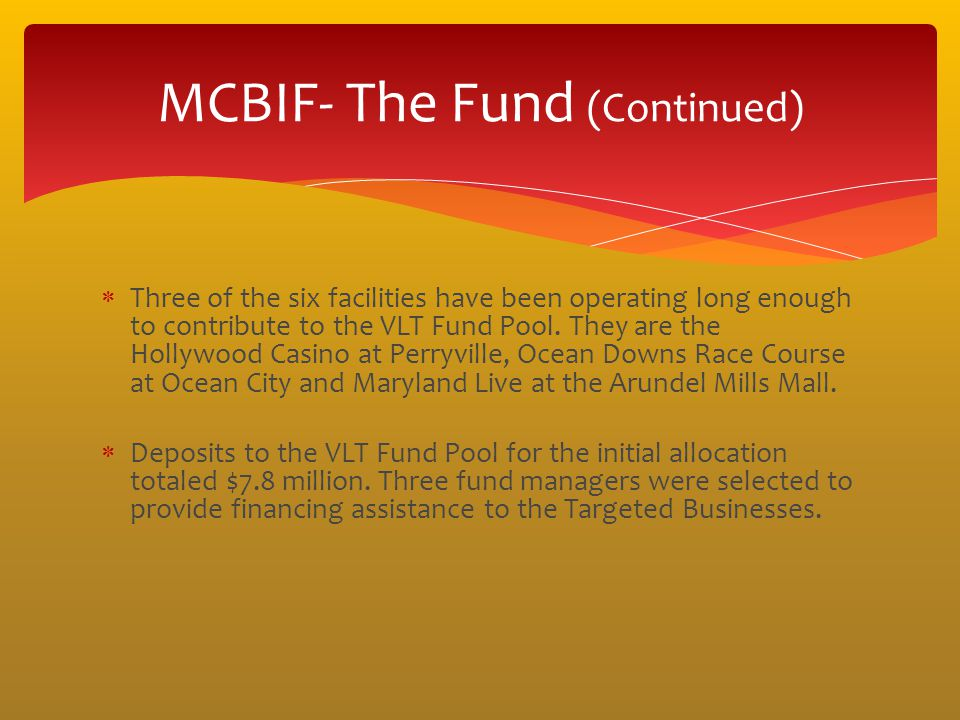Three of the six facilities have been operating long enough to contribute to the VLT Fund Pool. They are the Hollywood Casino at Perryville, Ocean Dow