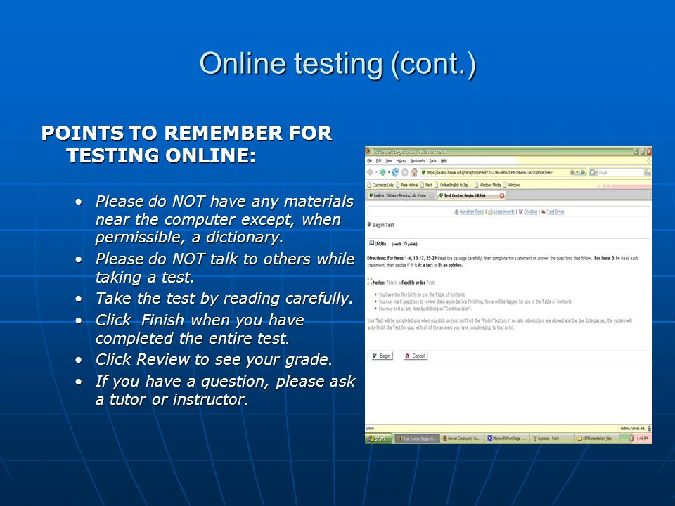 Online testing (cont.) POINTS TO REMEMBER FOR TESTING ONLINE: Please do NOT have any materials near the computer except, when permissible, a dictionary.Please do NOT have any materials near the computer except, when permissible, a dictionary.