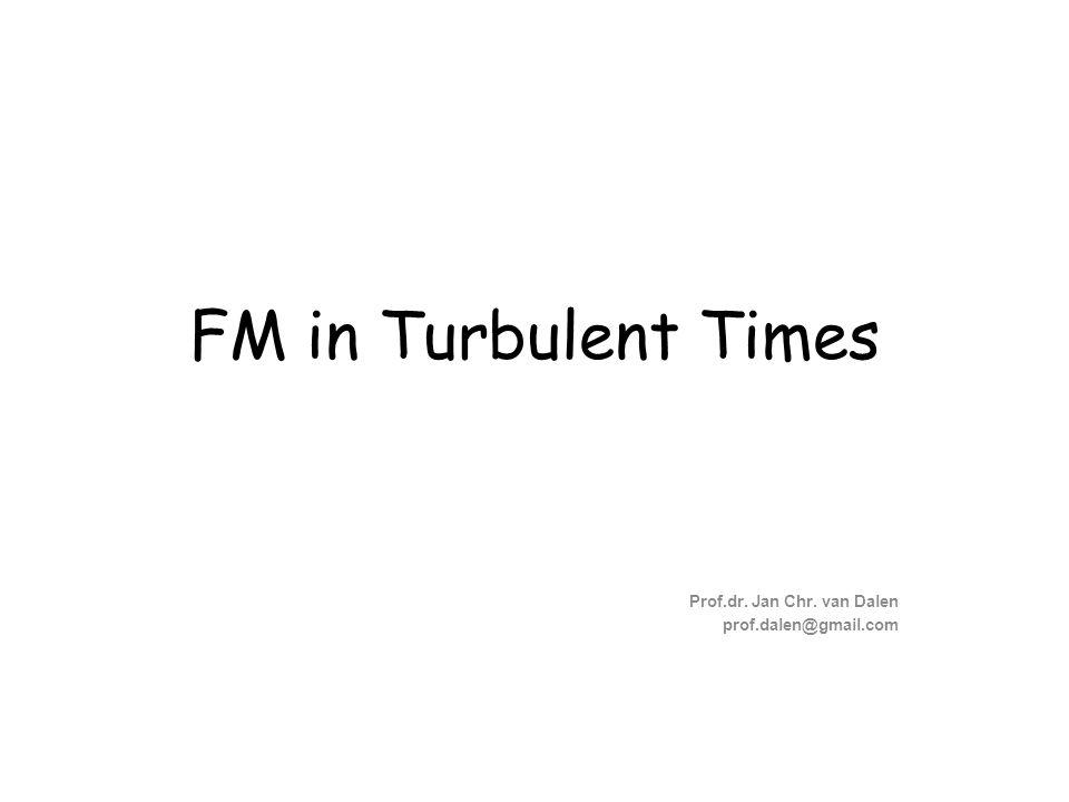 FM in Turbulent Times Prof.dr. Jan Chr. van Dalen prof.dalen@gmail.com