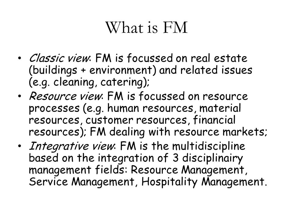 What is FM Classic view: FM is focussed on real estate (buildings + environment) and related issues (e.g.