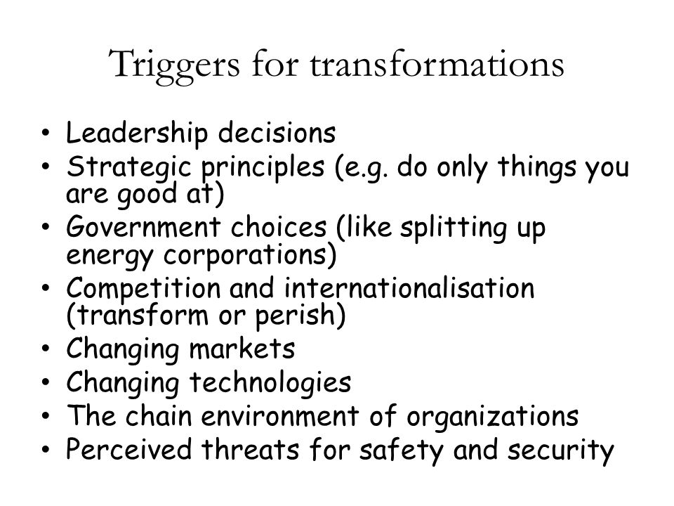 Triggers for transformations Leadership decisions Strategic principles (e.g.