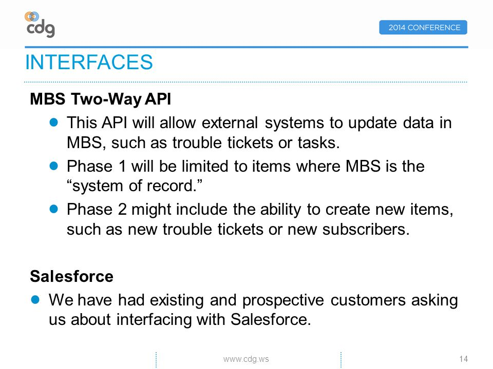 MBS Two-Way API This API will allow external systems to update data in MBS, such as trouble tickets or tasks.
