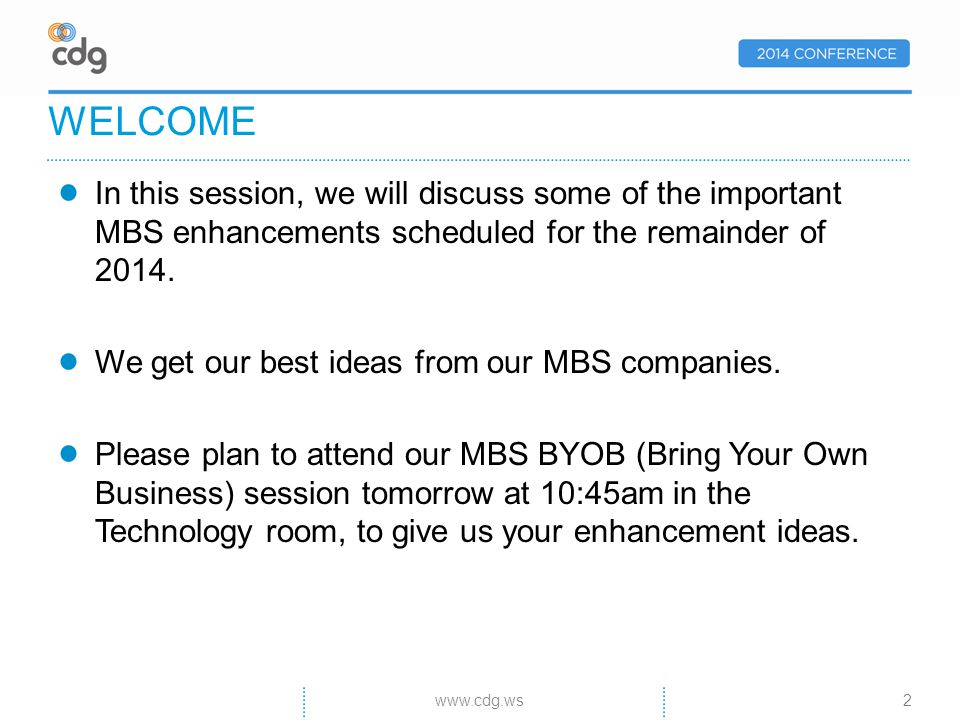 In this session, we will discuss some of the important MBS enhancements scheduled for the remainder of 2014.