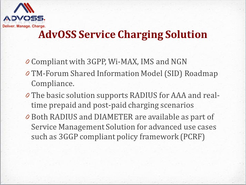 AdvOSS Service Charging Solution 0 Compliant with 3GPP, Wi-MAX, IMS and NGN 0 TM-Forum Shared Information Model (SID) Roadmap Compliance.