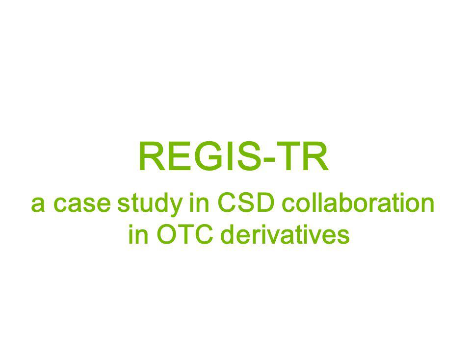 REGIS-TR a case study in CSD collaboration in OTC derivatives