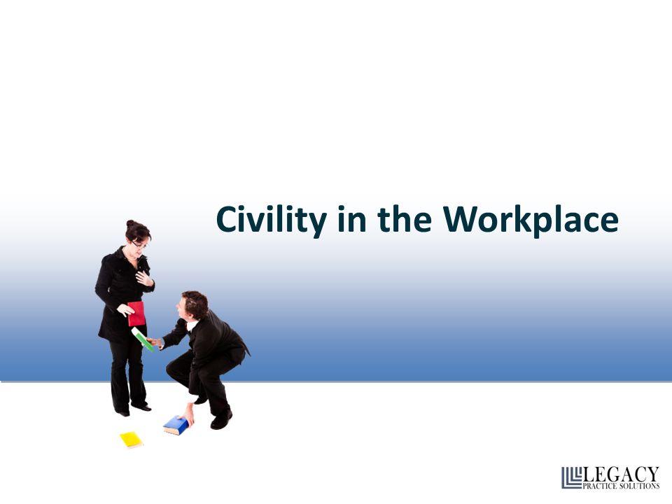 Civility in the Workplace Civility in the Workplace